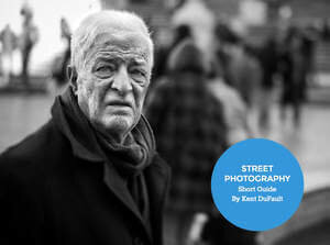 Street Photography Short Guide by Kent DuFault