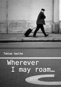 Wherever I may roam Tobias Gaulke